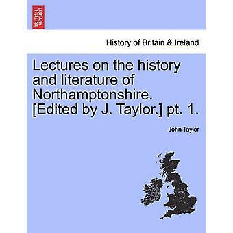 Conferenze sulla storia e la letteratura del Northamptonshire. A cura di J. Taylor. PT. 1. da Taylor & John