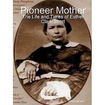Pioneer mor livet och tider för Esther Clark kort av Brown & Hillary