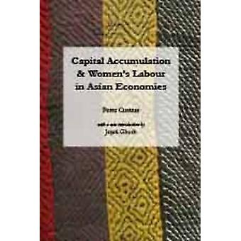 Capital Accumulation and Womens Labor in Asian Economies by Custer & Peter