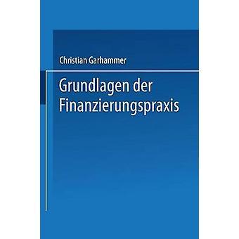 Grundlagen Der Finanzierungspraxis di Garhammer & Christian