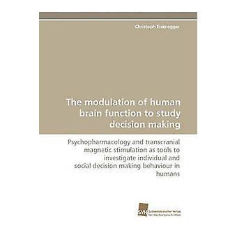 Moduleringen av mänskliga hjärnans funktion att studera beslutsfattande Eisenegger Christoph