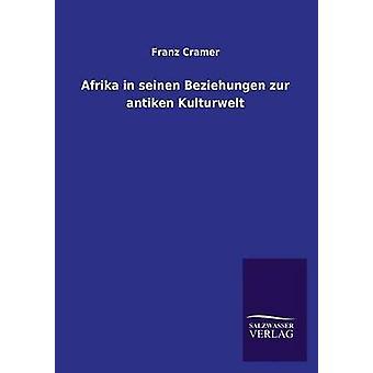 Afrika in Seinen Beziehungen Zur Antiken Kulturen von Cramer & Franz