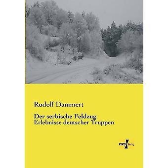 Der serbische FeldzugErlebnisse deutscher Truppen by Dammert & Rudolf