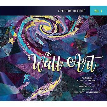 Artistry in Fiber - Volume 1 -- Wall Art by E. Ashley Rooney - 9780764