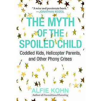 The Myth of the Spoiled Child - Coddled Kids - Helicopter Parents - an