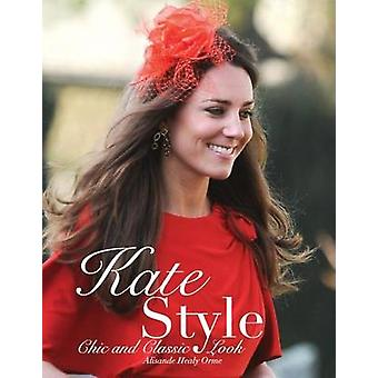 Kate Style - Chic and Classic Look by Alisande Healy Orme - 9780859654