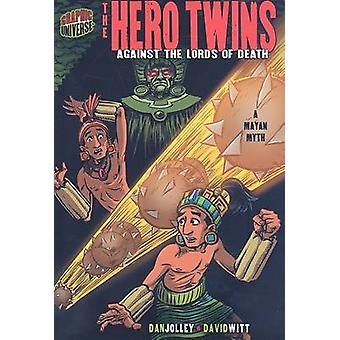 The Hero Twins - Against the Lords of Death - A Mayan Myth by Dan Jolle