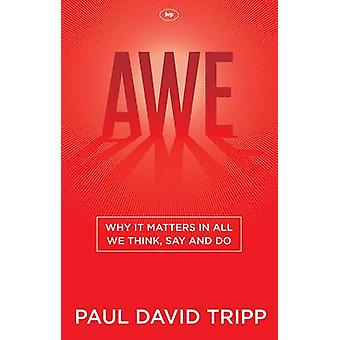 Awe - Why it Matters in All We Think - Say and Do by Paul David Tripp