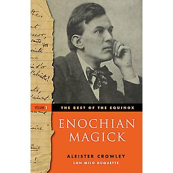 Enochian Magick Best of the Equinox Volume I by Aleister Crowley & Introduction by Lon Milo DuQuette