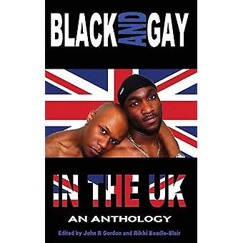 Black and Gay in the UK  An Anthology by Gordon & John R.