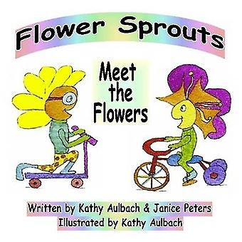 Flower Sprouts Meet the Flowers by Aulbach & Kathy