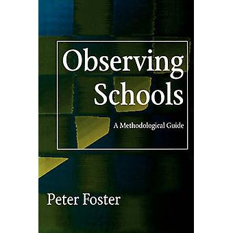 Observing Schools A Methodological Guide by Foster & Peter