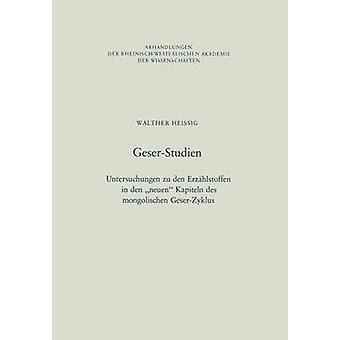 GeserStudien Untersuchungen Zu Den Erzahlstoffen in Den Neuen Kapiteln Des Mongolischen GeserZyklus by Heissig & Walther