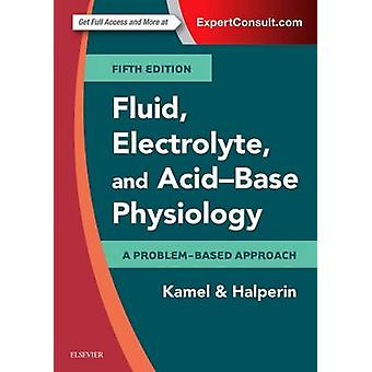 Fluid Electrolyte and AcidBase Physiology by Mitchell L. Halperin