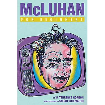 Mchluhan for Beginners by W Terrence Gordon & Illustrated by Susan Willmarth