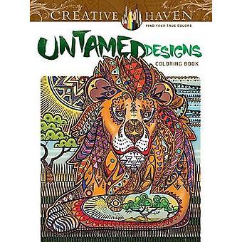Creative Haven Untamed Designs Coloring Book by Arkady Roytman