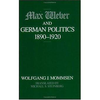 Max Weber and German Politics 18901920 by Wolfgang J Mommsen & Translated by M S Steinberg