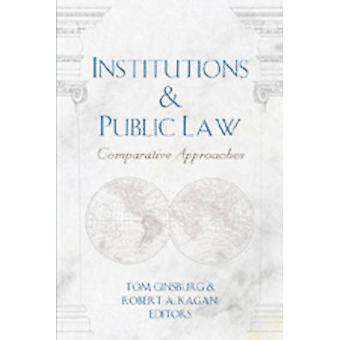 Institutions and Public Law v. 40  Comparative Approaches by General editor Professor David Schultz & Edited by Tom Ginsburg & Edited by Robert Kagan