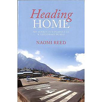 Heading Home My Search for Purpose in a Temporary World by Naomi & Reed