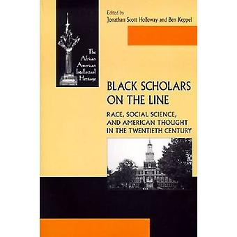 Black Scholars on the Line Race Social Science and American Thought in the Twentieth Century von Holloway & Jonathan Scott