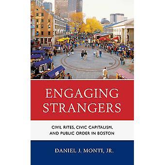 Engaging Strangers Civil Rites Civic Capitalism and Public Order in Boston by Monti & Daniel J. & Jr.
