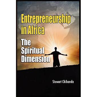 Entrepreneurship in Africa The Spiritual Dimension by Chibanda & Stewart
