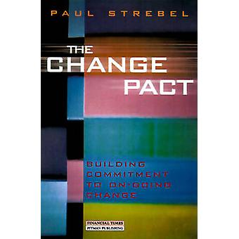 The Change PactBuilding commitment to ongoing change by Strebel & Paul