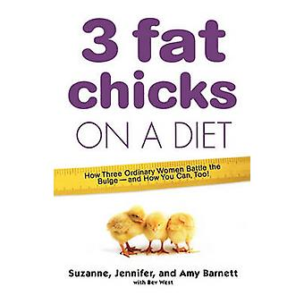 3 Fat Chicks on a Diet How Three Ordinary Women Battle the Bulge And How You Can Too by Barnett & Suzanne