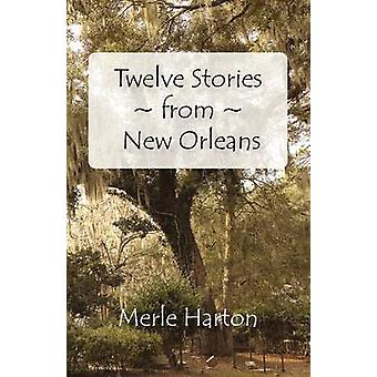 Twelve Stories from New Orleans by Harton & Merle