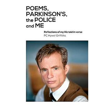 Poems Parkinsons the Police and Me by Griffiths & Hywel