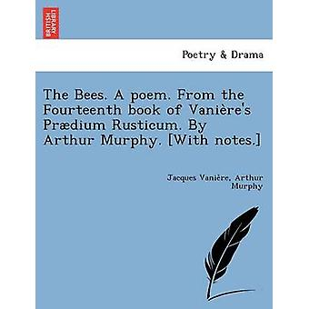 The Bees. A poem. From the Fourteenth book of Vanieres Prdium Rusticum. By Arthur Murphy. With notes. by Vaniere & Jacques