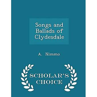 Songs and Ballads of Clydesdale  Scholars Choice Edition by Nimmo & A.