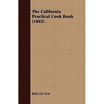 The California Practical Cook Book 1882 by De Graf & Belle