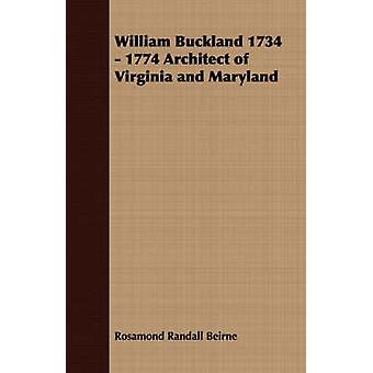 William Buckland 1734  1774 Architect of Virginia and Maryland by Beirne & Rosamond Randall