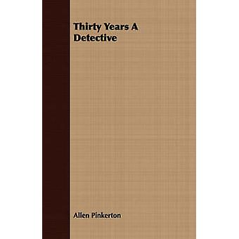 Thirty Years A Detective by Pinkerton & Allen
