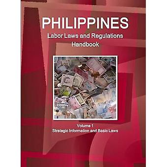 Philippines Labor Laws and Regulations Handbook Volume 1 Strategic Information and Basic Laws by IBP & Inc.