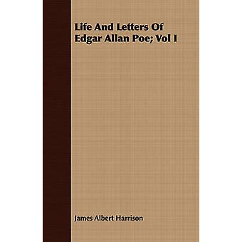 Life And Letters Of Edgar Allan Poe Vol I by Harrison & James Albert