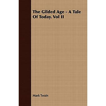 The Gilded Age  A Tale of Today. Vol II by Twain & Mark