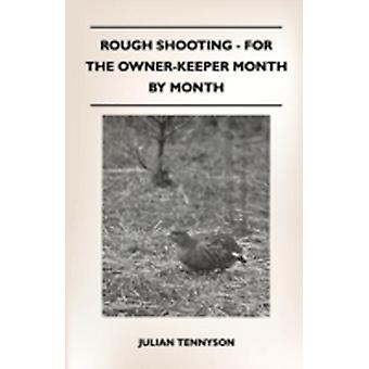 Rough Shooting  For The OwnerKeeper Month By Month by Tennyson & Julian