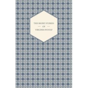 The Short Stories of Virginia Woolf by Woolf & Virginia