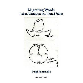 Migrating Words Italian Writers in the United States by Fontanella & Luigi