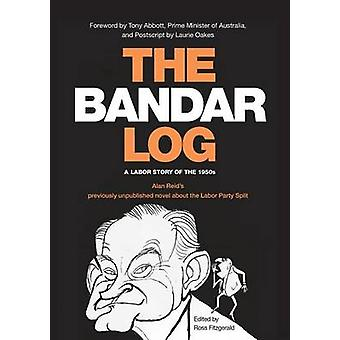 The BandarLog A Labor Story of the 1950s  Alan Reids previously unpublished novel about the Labor Split by Reid & Alan