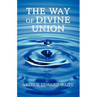 The Way of Divine Union by Waite & Arthur Edward