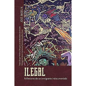 Ilegal - Reflexiones de un inmigrante indocumentado by Jose Angel N. -