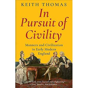 In Pursuit of Civility - Manners and Civilization in Early Modern Engl