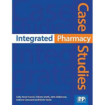Integrated Pharmacy Case Studies by Sally-Anne Francis - Felicity J.