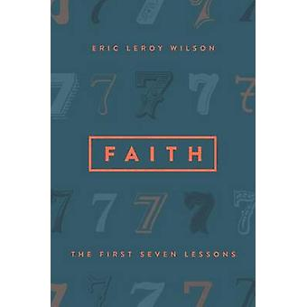Faith - The First Seven Lessons by Eric Wilson - 9780891123484 Book