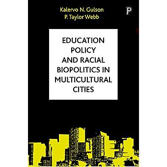 Education Policy and Racial Biopolitics in Multicultural Cities by Ka