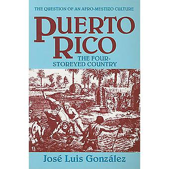 Puerto Rico - The Four-Storeyed Country by Jose Luis Gonzalez - 978155