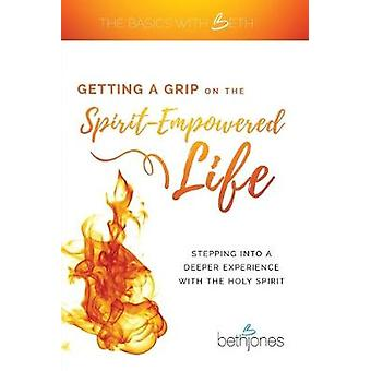 Getting a Grip on the Spirit-Empowered Life by Beth Jones - 978168031